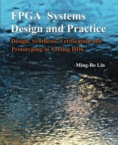 FPGA Systems Design and Practice: Design, Synthesis, Verification, and Prototyping in Verilog HDL-cover