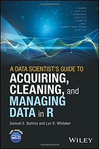 A Data Scientist's Guide to Acquiring, Cleaning, and Managing Data in R-cover