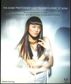 The Adobe Photoshop Lightroom Classic CC Book: Plus an introduction to the new Adobe Photoshop Lightroom CC across desktop, web, and mobile-cover