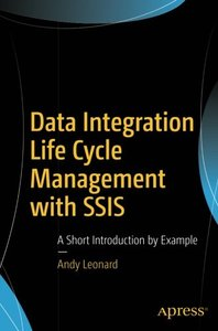 Data Integration Life Cycle Management with SSIS: A Short Introduction by Example-cover