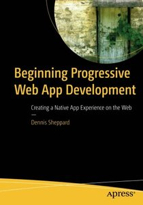 Beginning Progressive Web App Development: Creating a Native App Experience on the Web-cover
