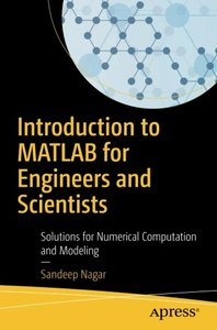Introduction to MATLAB for Engineers and Scientists: Solutions for Numerical Computation and Modeling