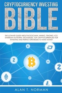 Cryptocurrency Investing Bible: The Ultimate Guide About Blockchain, Mining, Trading, ICO, Ethereum Platform, Exchanges, Top Cryptocurrencies for Investing and Perfect Strategies to Make Money-cover
