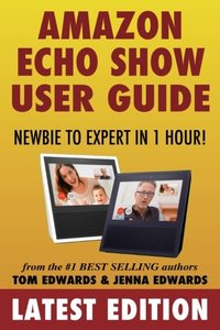 Amazon Echo Show: Newbie to Expert in 1 Hour (Echo & Alexa)-cover