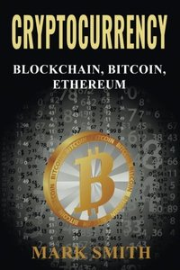 Cryptocurrency: Blockchain, Bitcoin, Ethereum-cover