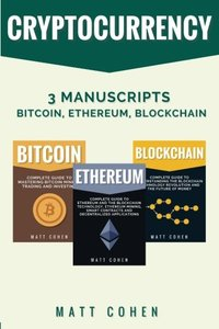 Cryptocurrency: 3 Manuscripts - Bitcoin, Ethereum, Blockchain-cover