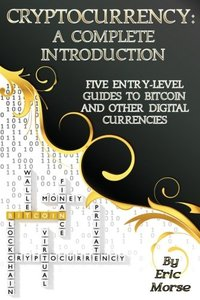 Cryptocurrency: A Complete Introduction: Five Entry-Level Guides to Bitcoin and other Digital Currencies-cover