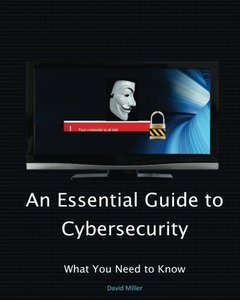 An Essential Guide to Cybersecurity: What You Need to Know-cover