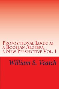Propositional Logic as a Boolean Algebra -  a New Perspective: Vol. 1-cover