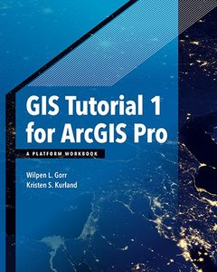 GIS Tutorial 1 for ArcGIS Pro: A Platform Workbook (GIS Tutorials)-cover