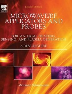 Microwave/RF Applicators and Probes, Second Edition: for Material Heating, Sensing, and Plasma Generation