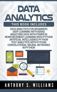 Data Analytics: 7 Manuscripts - Data Analytics Beginners, Deep Learning Keras, Analyzing Data Power Bi, Reinforcement Learning, Artifi