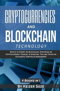Cryptocurrencies and Blockchain Technology: Blockchain Book, Cryptocurrency Investing, Cryptocurrency Trading, Cryptocurrency How to Guide-cover