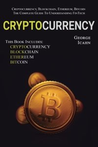 Cryptocurrency: Cryptocurrency, Blockhain, Ethereum & Bitcoin - The Complete Guide to Understanding Fintech-cover