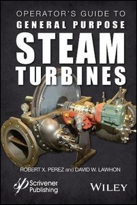 Operator's Guide to General Purpose Steam Turbines: An Overview of Operating Principles, Construction, Best Practices, and Troubleshooting-cover