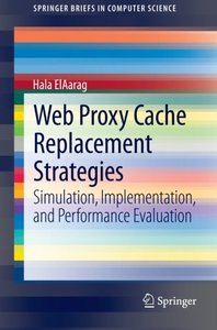 Web Proxy Cache Replacement Strategies: Simulation, Implementation, and Performance Evaluation (SpringerBriefs in Computer Science)
