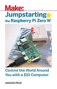 Jumpstarting the Raspberry Pi Zero W: Control the World Around You with a $10 Computer-cover