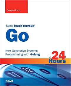 Go in 24 Hours, Sams Teach Yourself: Next Generation Systems Programming with Golang-cover