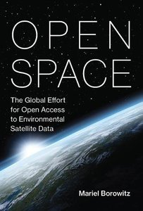Open Space: The Global Effort for Open Access to Environmental Satellite Data (Information Policy)-cover