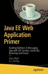 Java EE Web Application Primer: Building Bullhorn: A Messaging App with JSP, Servlets, JavaScript, Bootstrap and Oracle-cover