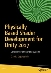 Physically Based Shader Development for Unity 2017: Develop Custom Lighting Systems-cover