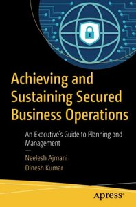 Achieving and Sustaining Secured Business Operations: An Executive's Guide to Planning and Management-cover