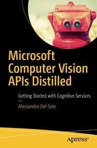 Microsoft Computer Vision APIs Distilled: Getting Started with Cognitive Services-cover