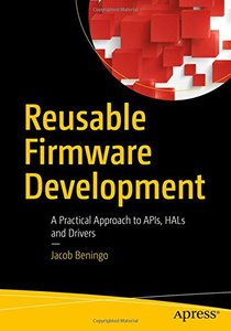 Reusable Firmware Development: A Practical Approach to APIs, HALs and Drivers-cover