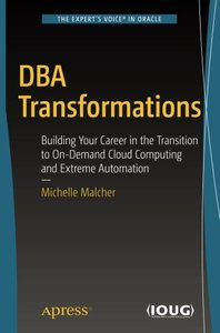 DBA Transformations: Building Your Career in the Transition to On-Demand Cloud Computing and Extreme Automation