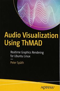 Audio Visualization Using ThMAD: Realtime Graphics Rendering for Ubuntu Linux-cover