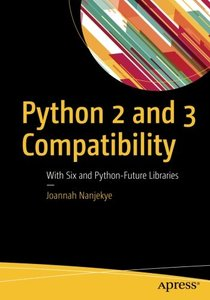 Python 2 and 3 Compatibility: With Six and Python-Future Libraries-cover
