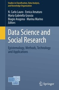 Data Science and Social Research: Epistemology, Methods, Technology and Applications (Studies in Classification, Data Analysis, and Knowledge Organization)