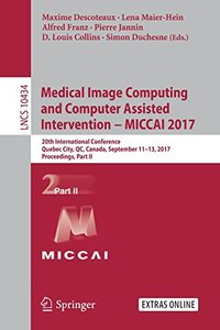 Medical Image Computing and Computer-Assisted Intervention - MICCAI 2017: 20th International Conference, Quebec City, QC, Canada, September 11-13, ... Part II (Lecture Notes in Computer Science)