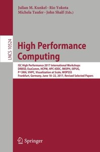 High Performance Computing: ISC High Performance 2017 International Workshops, DRBSD, ExaComm, HCPM, HPC-IODC, IWOPH, IXPUG, P^3MA, VHPC, ... Papers (Lecture Notes in Computer Science)-cover
