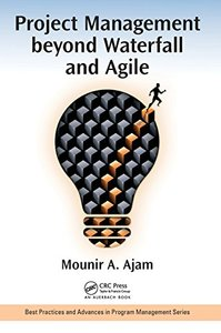 Project Management beyond Waterfall and Agile (Best Practices and Advances in Program Management)-cover