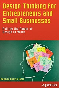 Design Thinking for Entrepreneurs and Small Businesses: Putting the Power of Design to Work-cover