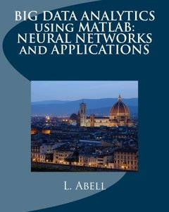 BIG DATA ANALYTICS using MATLAB: NEURAL NETWORKS and APPLICATIONS-cover