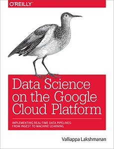 Data Science on the Google Cloud Platform: Implementing End-to-End Real-Time Data Pipelines: From Ingest to Machine Learning-cover