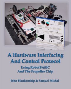 A Hardware Interfacing And Control Protocol: Using RobotBASIC And The Propeller Chip-cover