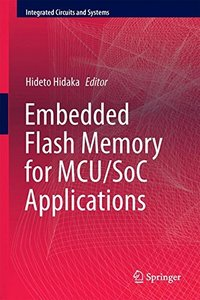 Embedded Flash Memory for Embedded Systems: Technology, Design for Sub-systems, and Innovations (Integrated Circuits and Systems)-cover
