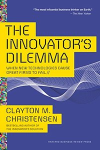 The Innovator's Dilemma: When New Technologies Cause Great Firms to Fail (Management of Innovation and Change)-cover