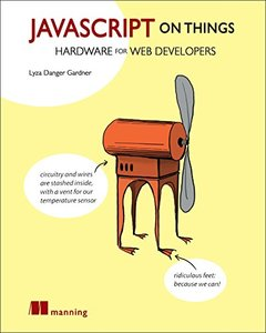 JavaScript on Things: Hardware for Web Developers-cover
