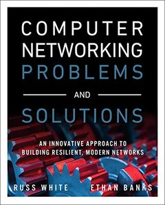 Computer Networking Problems and Solutions: An innovative approach to building resilient, modern networks-cover