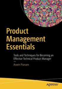 Product Management Essentials: Tools and Techniques for Becoming an Effective Technical Product Manager-cover