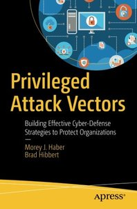 Privileged Attack Vectors: Building Effective Cyber-Defense Strategies to Protect Organizations-cover
