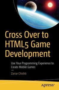 Cross Over to HTML5 Game Development: Use Your Programming Experience to Create Mobile Games