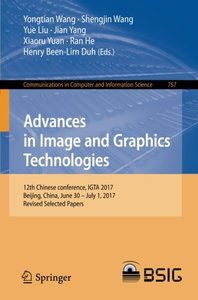 Advances in Image and Graphics Technologies: 12th Chinese conference, IGTA 2017, Beijing, China, June 30 – July 1, 2017, Revised Selected Papers (Communications in Computer and Information Science)-cover