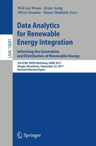 Data Analytics for Renewable Energy Integration: Informing the Generation and Distribution of Renewable Energy: 5th ECML PKDD Workshop, DARE 2017, ... Papers (Lecture Notes in Computer Science)-cover