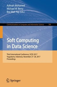Soft Computing in Data Science: Third International Conference, SCDS 2017, Yogyakarta, Indonesia, November 27–28, 2017, Proceedings (Communications in Computer and Information Science)
