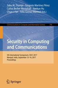Security in Computing and Communications: 5th International Symposium, SSCC 2017, Manipal, India, September 13–16, 2017, Proceedings (Communications in Computer and Information Science)-cover